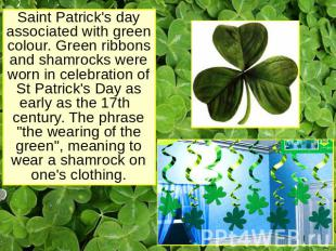 Saint Patrick's day associated with green colour. Green ribbons and shamrocks we