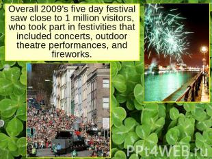 Overall 2009's five day festival saw close to 1 million visitors, who took part