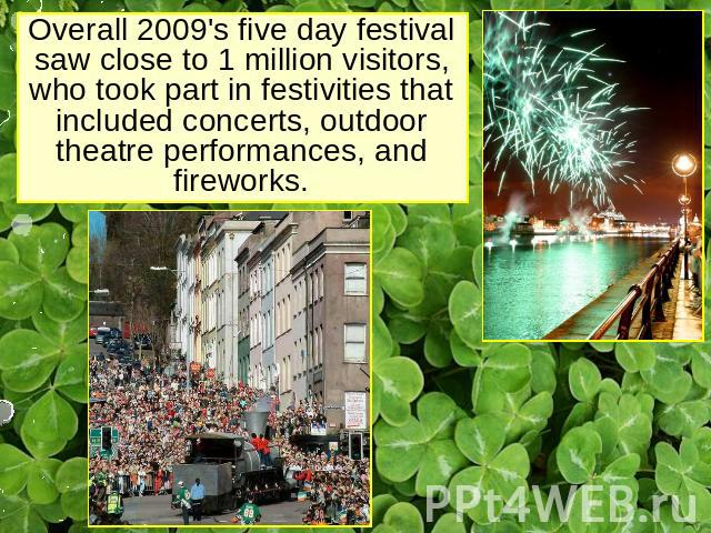 Overall 2009's five day festival saw close to 1 million visitors, who took part in festivities that included concerts, outdoor theatre performances, and fireworks.