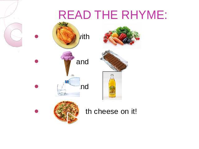 READ THE RHYME: with , and , and , with cheese on it!