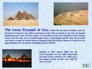 The Great Pyramid of Giza (called the Pyramid of Khufu and the Pyramid of Cheops