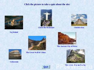 Click the picture to take a quiz about the site: Taj Mahal Christ the Redeemer C