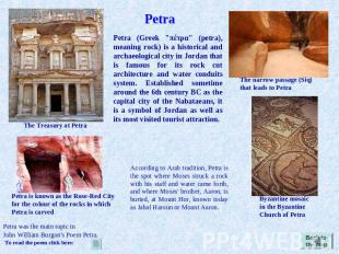 "Petra Petra (Greek ""πέτρα"" (petra), meaning rock) is a historical and archaeolog"