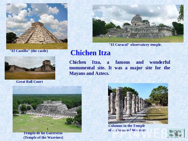 Chichen Itza Chichen Itza, a famous and wonderful monumental site. It was a major site for the Mayans and Aztecs.