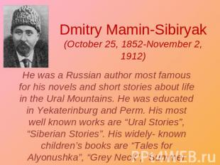 Dmitry Mamin-Sibiryak(October 25, 1852-November 2, 1912) He was a Russian author