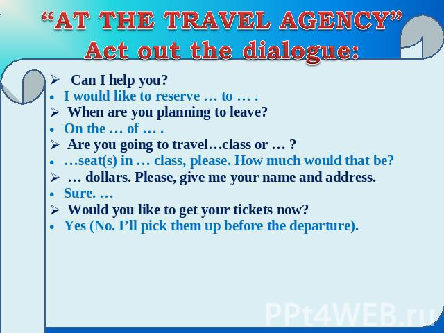dialogue at the travel agency essay A travel agency is a retail business specializes in making travel arrangements on behalf of other people at times, the services of a travel agent can be extremely useful, because agents often have access to cheap fares, hotel deals, and other travel perks which average consumers cannot get on their own.