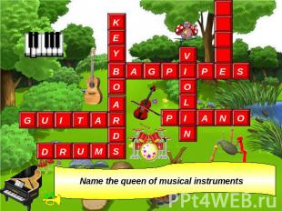 Name the queen of musical instruments