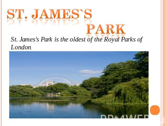 St. james`s park St. James's Park is the oldest of the Royal Parks of London.
