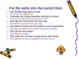 Put the verbs into the correct form Last Sunday Mag (get) up early. Last Sunday