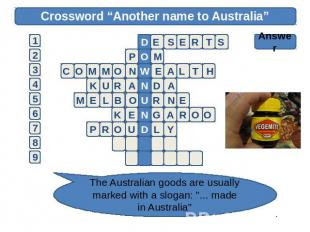 "Crossword ""Another name to Australia"" Answer The Australian goods are usually ma"