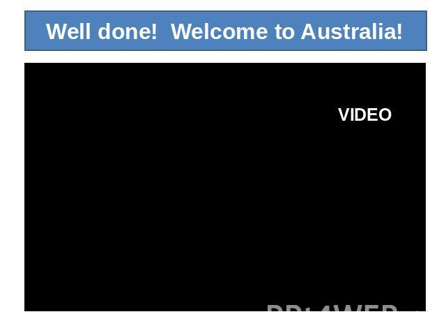 Well done! Welcome to Australia!