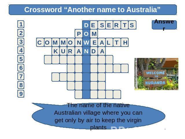 "Crossword ""Another name to Australia"" Answer The name of the native Australian village where you can get only by air to keep the virgin plants"