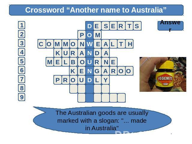 "Crossword ""Another name to Australia"" Answer The Australian goods are usually marked with a slogan:"