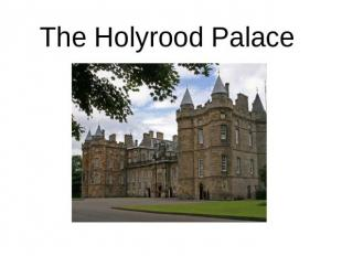 The Holyrood Palace