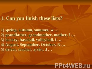 1. Can you finish these lists?1) spring, autumn, summer, w …2) grandfather, gran