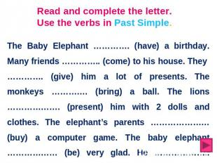 Read and complete the letter. Use the verbs in Past Simple. The Baby Elephant ……