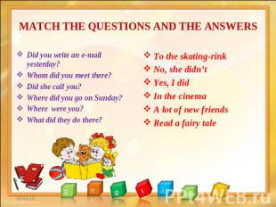 MATCH THE QUESTIONS AND THE ANSWERS Did you write an e-mail yesterday? Whom did