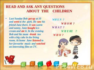 READ AND ASK ANY QUESTIONS ABOUT THE CHILDREN Last Sunday Bob got up at 10 and w