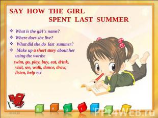 SAY HOW THE GIRL SPENT LAST SUMMER What is the girl's name? Where does she live?