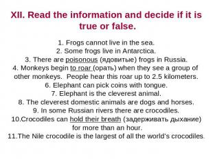 XII. Read the information and decide if it is true or false. Frogs cannot live i
