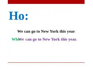 Но: We can go to New York this year. Who We can go to New York this year.