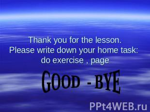 Thank you for the lesson. Please write down your home task: do exercise , page G