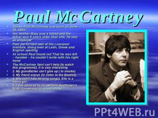 Paul McCartney James Paul McCartney was born on June 18, 1942 His mother Mary wa