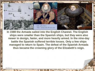 In 1588 the Armada sailed into the English Channel. The English ships were small