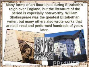 Many forms of art flourished during Elizabeth's reign over England, but the lite