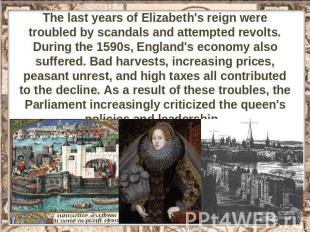 The last years of Elizabeth's reign were troubled by scandals and attempted revo