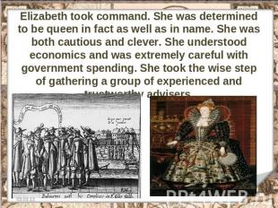 Elizabeth took command. She was determined to be queen in fact as well as in nam