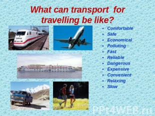 What can transport for travelling be like? Comfortable Safe Economical Polluting