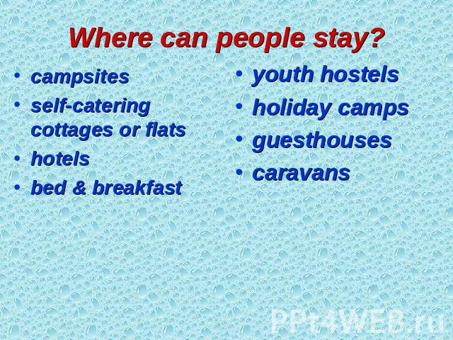 Where can people stay? campsites self-catering cottages or flats hotels bed & breakfast youth hostels holiday camps guesthouses caravans