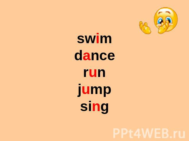 swim dance run jump sing