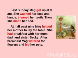 Last Sunday Mag got up at 9 am. She washed her face and hands, cleaned her teeth