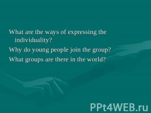 What are the ways of expressing the individuality? Why do young people join the