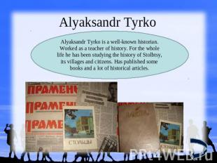Alyaksandr TyrkoAlyaksandr Tyrko is a well-known historian. Worked as a teacher