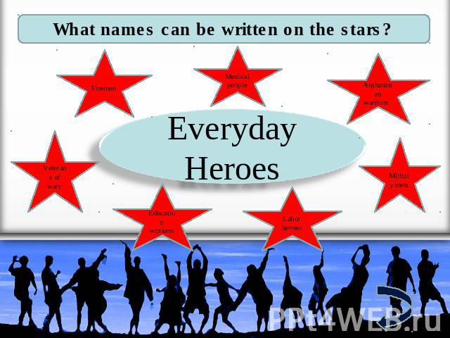 What names can be written on the stars? Firemen Medical people Afghanistan warriors Veterans of wars Education workers Labor heroes Military men Everyday Heroes