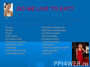 DO WE LIVE TO EAT? Do you know how much food you will eat by the time you are se