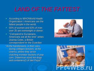 LAND OF THE FATTEST According to WHO\World Health Organization \ Americans are t