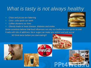 What is tasty is not always healthy Chips and pizzas are fattening Coca –cola sp