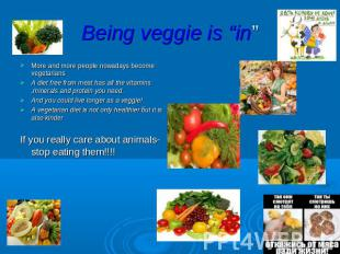 "Being veggie is ""in"" More and more people nowadays become vegetarians A diet fre"