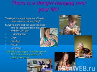 There is a danger hanging over your life! Teenagers are getting fatter. Obesity