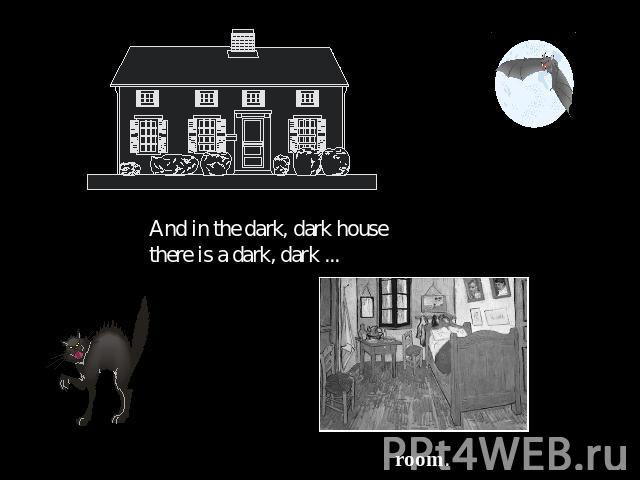 And in the dark, dark house there is a dark, dark ... room.