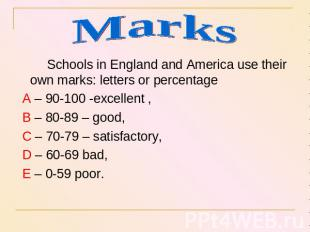 Marks Schools in England and America use their own marks: letters or percentage