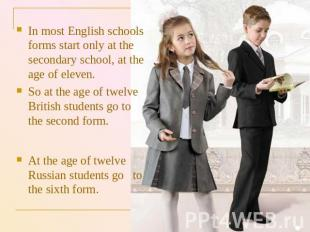 In most English schools forms start only at the secondary school, at the age of
