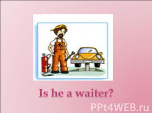 Is he a waiter?