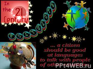 ... a citizen should be good at languages to talk with people of other countries