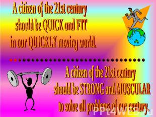 A citizen of the 21st century should be QUICK and FIT in our QUICKLY moving worl