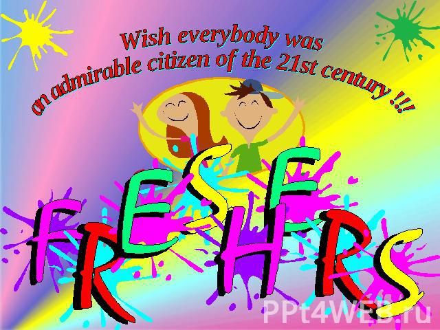 Wish everybody was an admirable citizen of the 21st century !!!